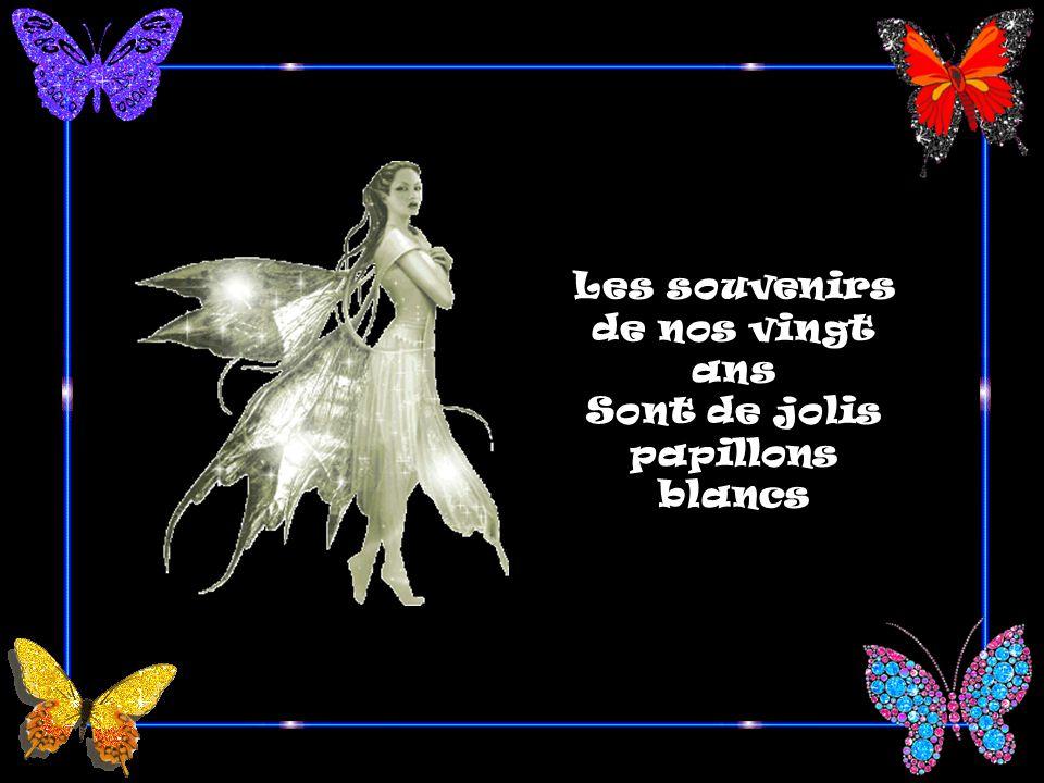 Les souvenirs de nos vingt ans Sont de jolis papillons blancs