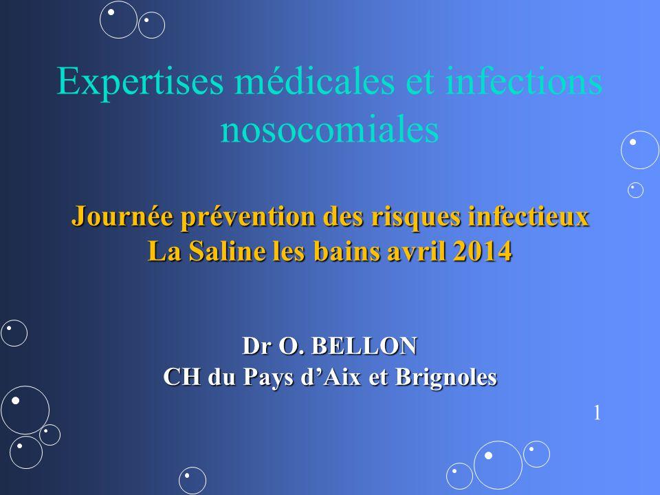 1 Expertises médicales et infections nosocomiales Journée prévention des risques infectieux La Saline les bains avril 2014 Dr O. BELLON CH du Pays dAi