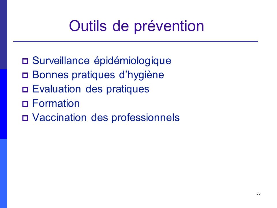 35 Outils de prévention Surveillance épidémiologique Bonnes pratiques dhygiène Evaluation des pratiques Formation Vaccination des professionnels