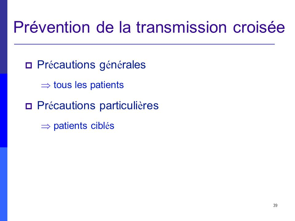 39 Prévention de la transmission croisée Pr é cautions g é n é rales tous les patients Pr é cautions particuli è res patients cibl é s