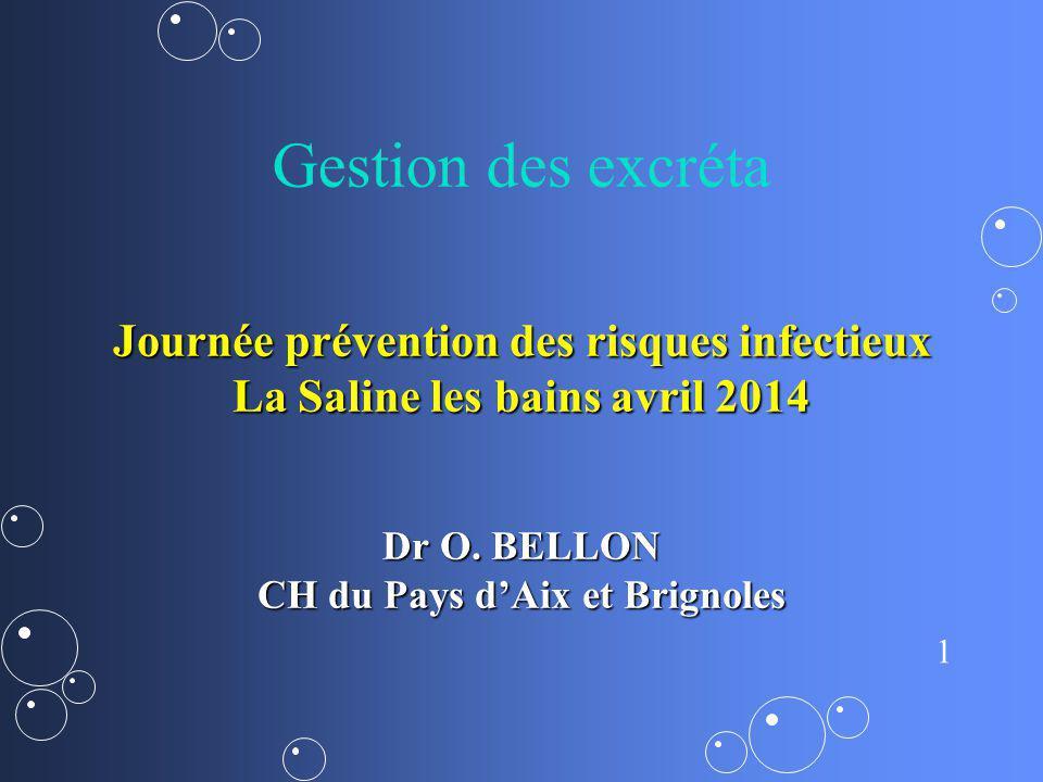 1 Gestion des excréta Journée prévention des risques infectieux La Saline les bains avril 2014 Dr O. BELLON CH du Pays dAix et Brignoles