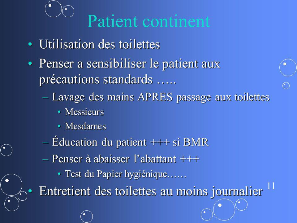 11 Patient continent Utilisation des toilettesUtilisation des toilettes Penser a sensibiliser le patient aux précautions standards …..Penser a sensibi