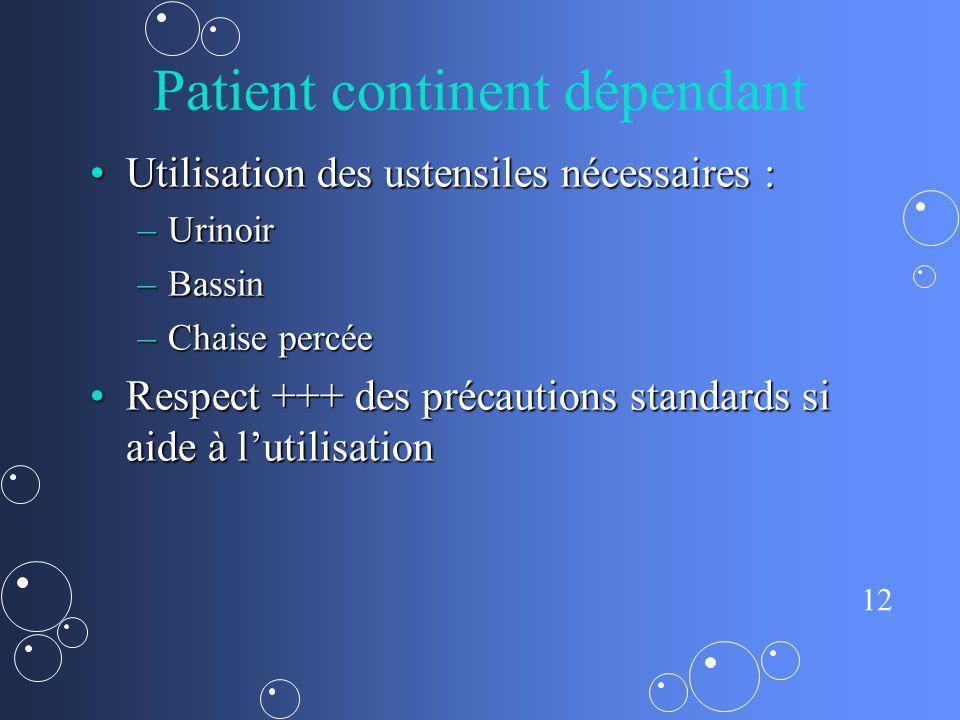 12 Patient continent dépendant Utilisation des ustensiles nécessaires :Utilisation des ustensiles nécessaires : –Urinoir –Bassin –Chaise percée Respec
