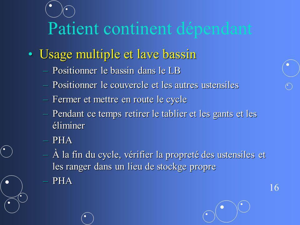 16 Patient continent dépendant Usage multiple et lave bassinUsage multiple et lave bassin –Positionner le bassin dans le LB –Positionner le couvercle