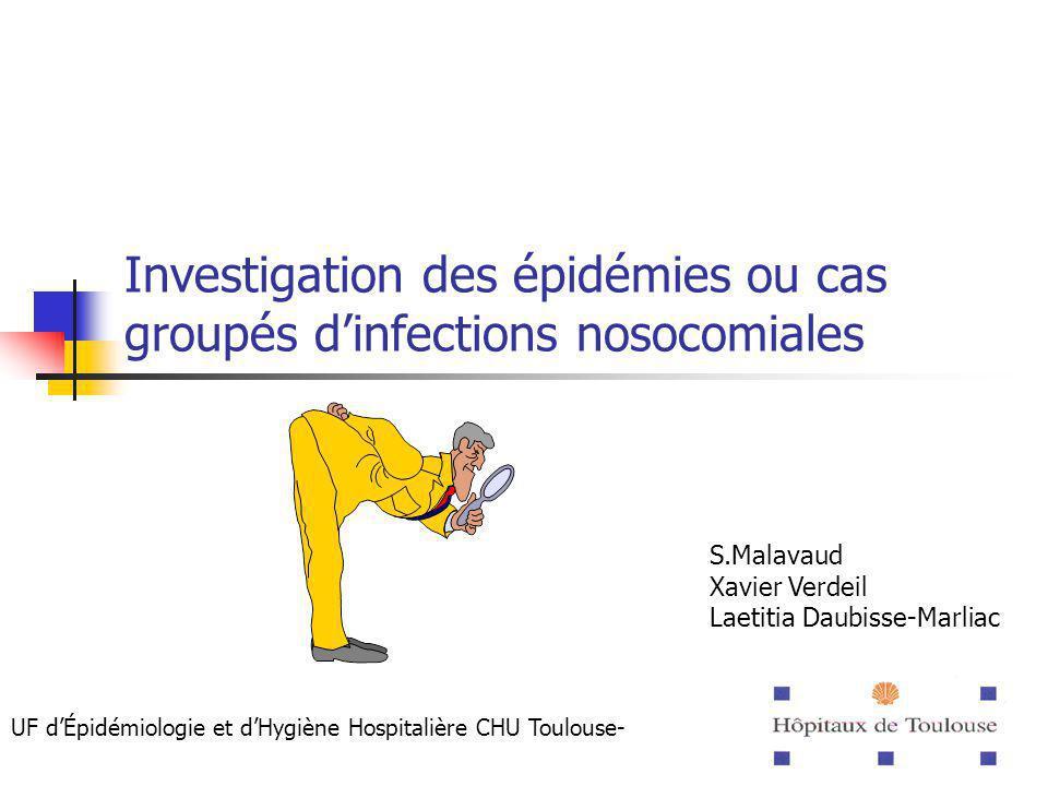 1 Investigation des épidémies ou cas groupés dinfections nosocomiales S.Malavaud Xavier Verdeil Laetitia Daubisse-Marliac UF dÉpidémiologie et dHygièn