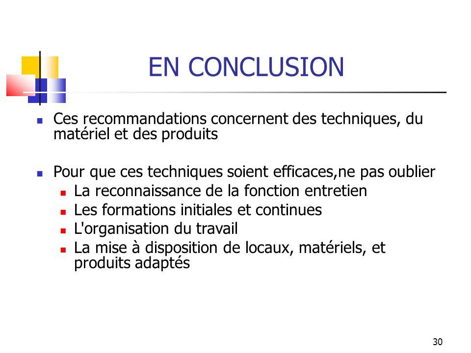 30 EN CONCLUSION Ces recommandations concernent des techniques, du matériel et des produits Pour que ces techniques soient efficaces,ne pas oublier La