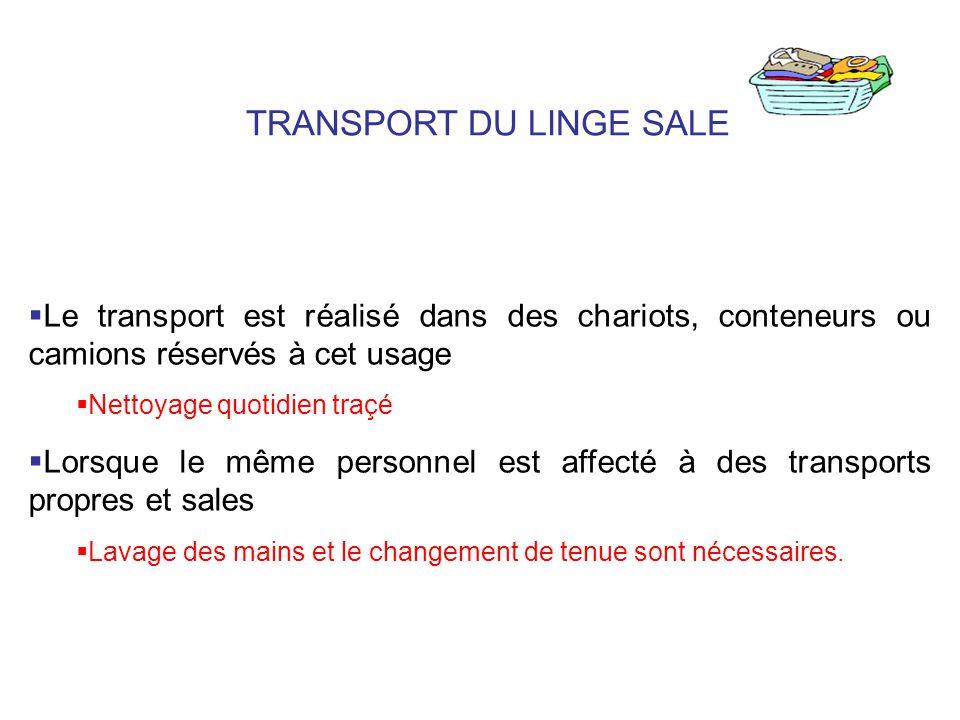 TRANSPORT DU LINGE SALE Le transport est réalisé dans des chariots, conteneurs ou camions réservés à cet usage Nettoyage quotidien traçé Lorsque le mê