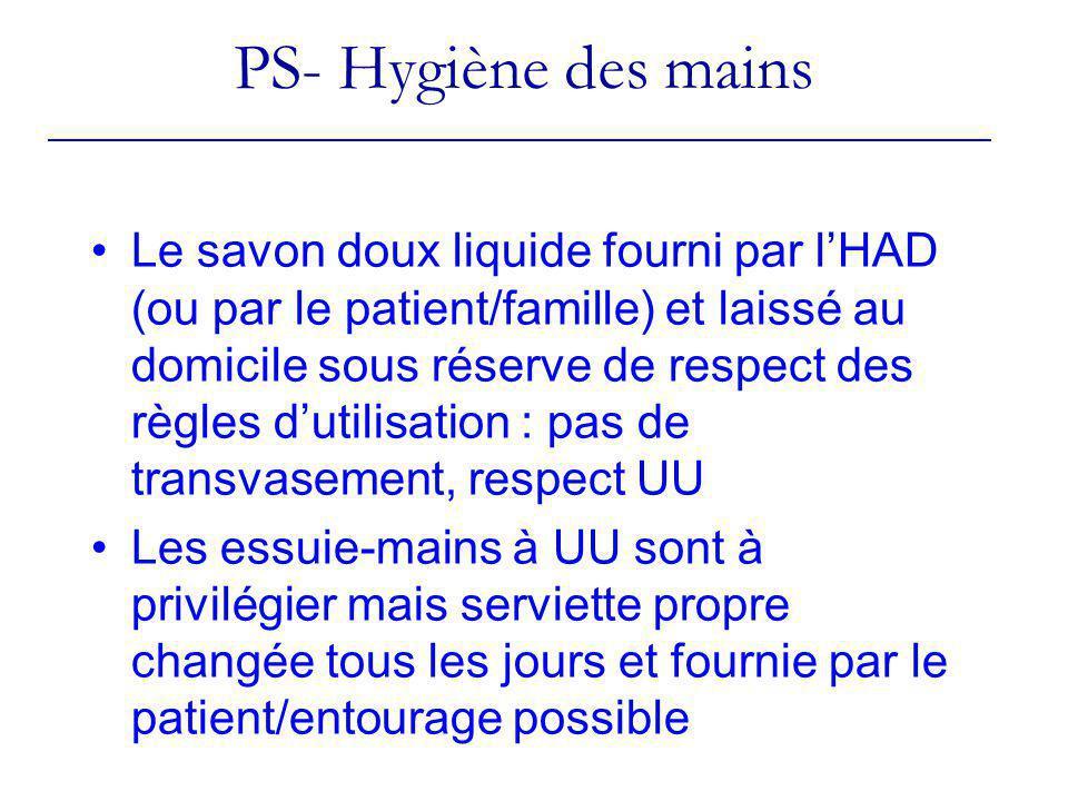 PS- Hygiène des mains Le savon doux liquide fourni par lHAD (ou par le patient/famille) et laissé au domicile sous réserve de respect des règles dutil