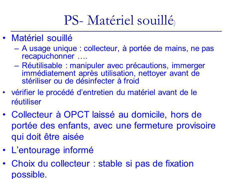 PS- Matériel souillé ) Matériel souillé –A usage unique : collecteur, à portée de mains, ne pas recapuchonner …. –Réutilisable : manipuler avec précau