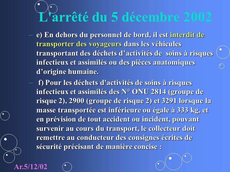 L arrêté du 5 décembre 2002 –e) En dehors du personnel de bord, il est interdit de transporter des voyageurs dans les véhicules transportant des déchets dactivités de soins à risques infectieux et assimilés ou des pièces anatomiques dorigine humaine.