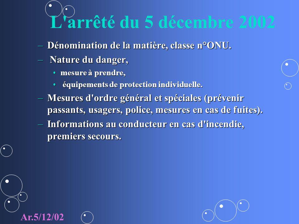 L'arrêté du 5 décembre 2002 –Dénomination de la matière, classe n°ONU. – Nature du danger, mesure à prendre,mesure à prendre, équipements de protectio