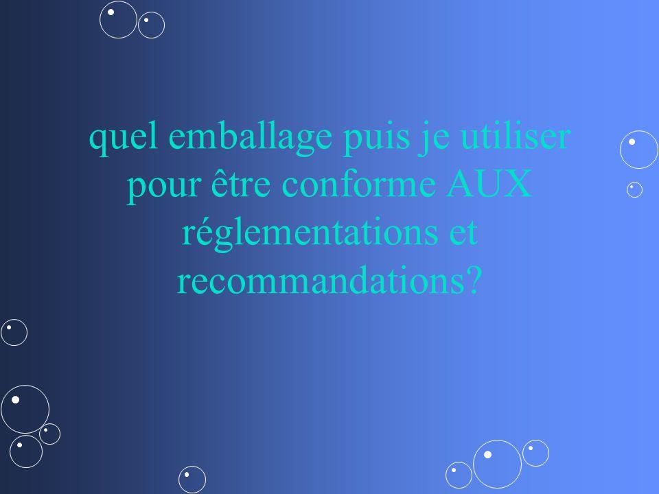 quel emballage puis je utiliser pour être conforme AUX réglementations et recommandations?