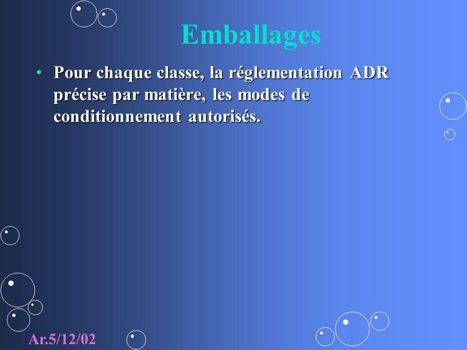 Emballages Pour chaque classe, la réglementation ADR précise par matière, les modes de conditionnement autorisés.Pour chaque classe, la réglementation ADR précise par matière, les modes de conditionnement autorisés.
