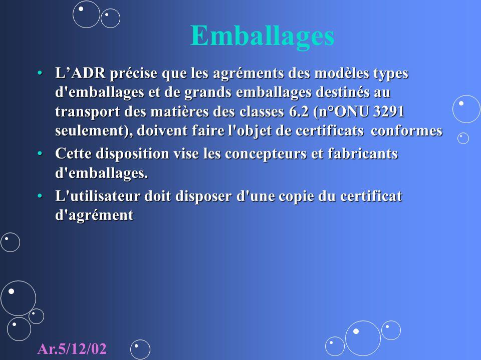 Emballages LADR précise que les agréments des modèles types d emballages et de grands emballages destinés au transport des matières des classes 6.2 (n°ONU 3291 seulement), doivent faire l objet de certificats conformesLADR précise que les agréments des modèles types d emballages et de grands emballages destinés au transport des matières des classes 6.2 (n°ONU 3291 seulement), doivent faire l objet de certificats conformes Cette disposition vise les concepteurs et fabricants d emballages.Cette disposition vise les concepteurs et fabricants d emballages.