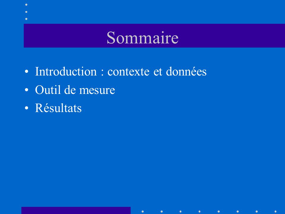 Sommaire Introduction : contexte et données Outil de mesure Résultats