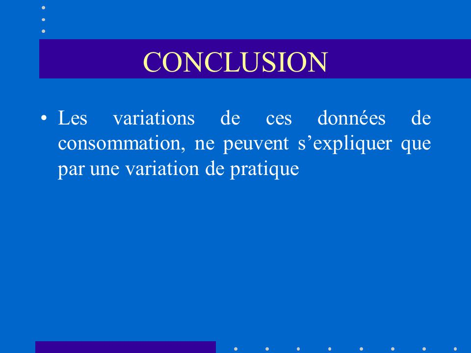 CONCLUSION Les variations de ces données de consommation, ne peuvent sexpliquer que par une variation de pratique