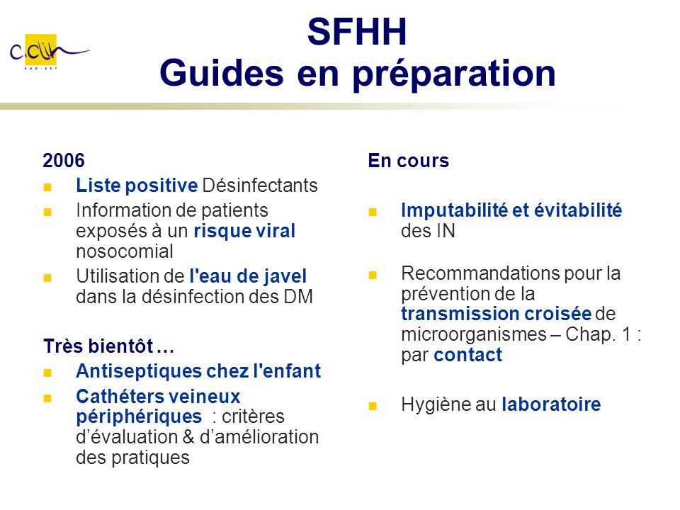 SFHH Guides en préparation 2006 Liste positive Désinfectants Information de patients exposés à un risque viral nosocomial Utilisation de l'eau de jave