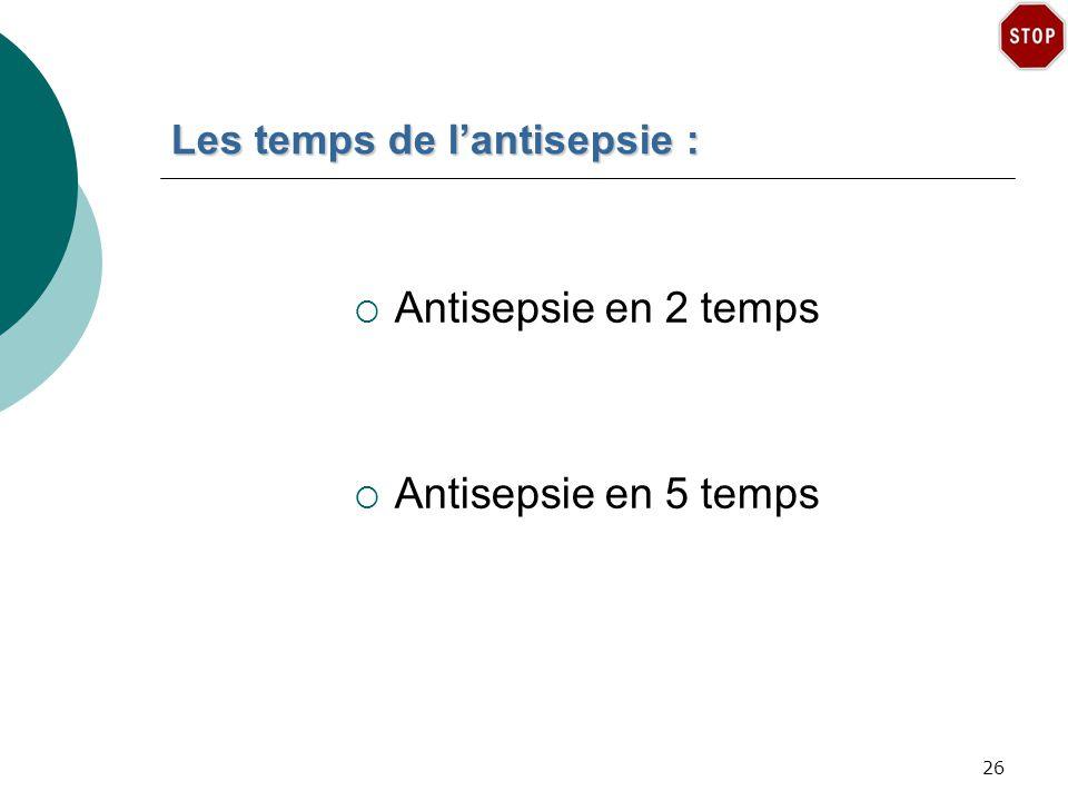 Les temps de lantisepsie : Antisepsie en 2 temps Antisepsie en 5 temps 26