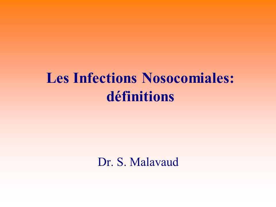 Les Infections Nosocomiales: définitions Dr. S. Malavaud