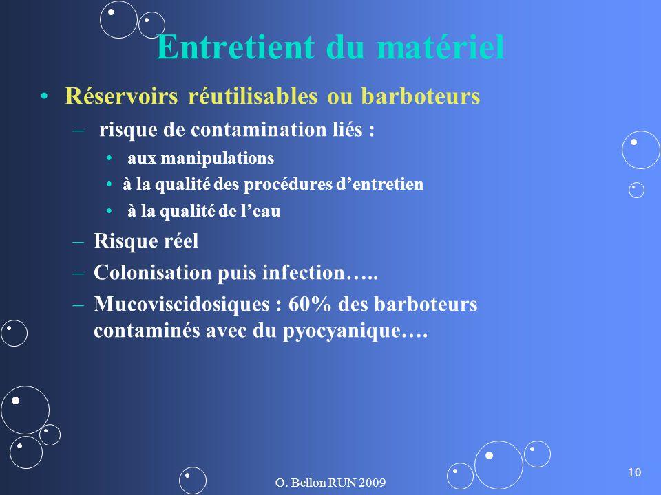 O. Bellon RUN 2009 10 Entretient du matériel Réservoirs réutilisables ou barboteurs – – risque de contamination liés : aux manipulations à la qualité