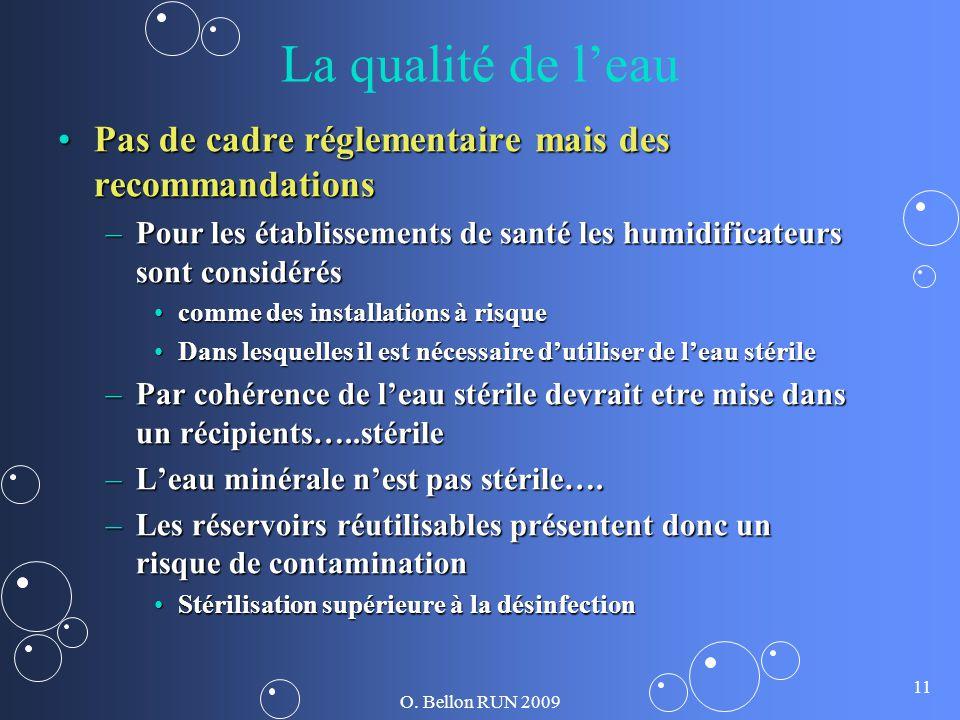O. Bellon RUN 2009 11 La qualité de leau Pas de cadre réglementaire mais des recommandationsPas de cadre réglementaire mais des recommandations –Pour