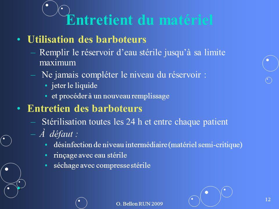 O. Bellon RUN 2009 12 Entretient du matériel Utilisation des barboteurs – –Remplir le réservoir deau stérile jusquà sa limite maximum – – Ne jamais co