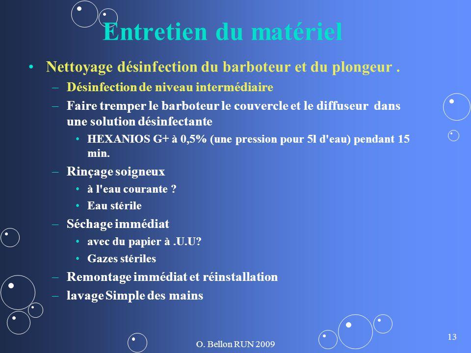 O. Bellon RUN 2009 13 Entretien du matériel Nettoyage désinfection du barboteur et du plongeur. – –Désinfection de niveau intermédiaire – –Faire tremp