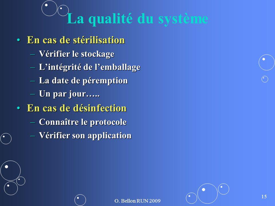 O. Bellon RUN 2009 15 La qualité du système En cas de stérilisationEn cas de stérilisation –Vérifier le stockage –Lintégrité de lemballage –La date de
