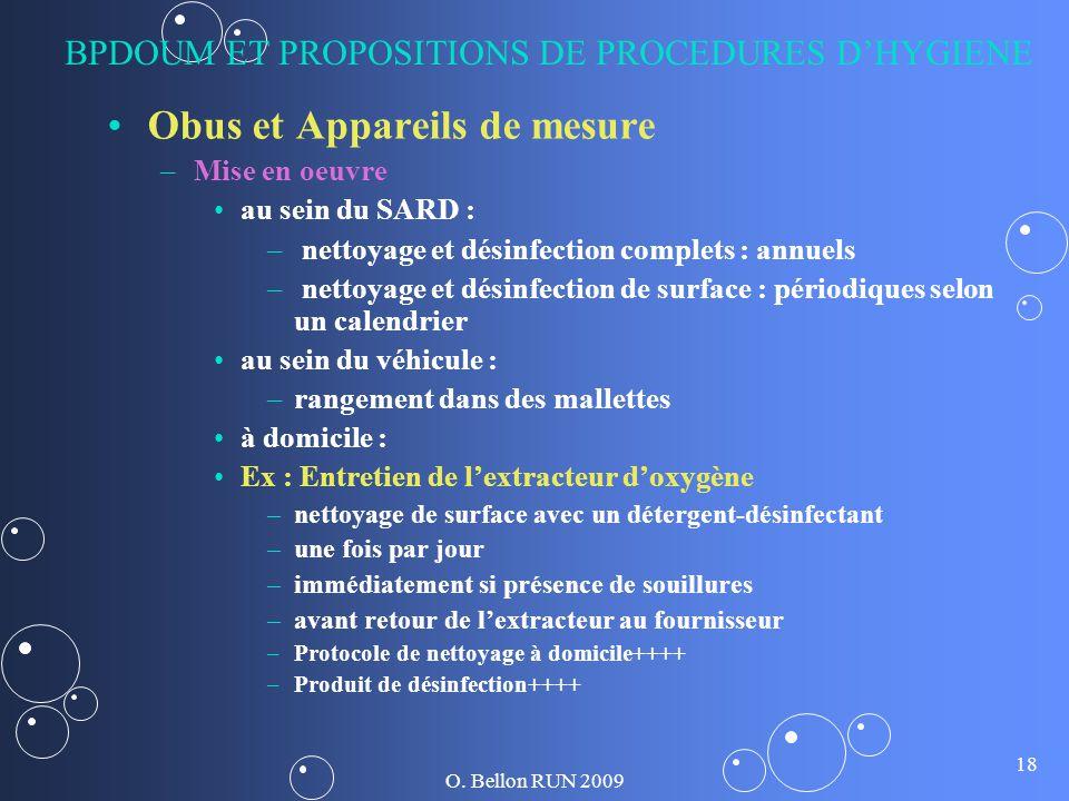 O. Bellon RUN 2009 18 BPDOUM ET PROPOSITIONS DE PROCEDURES DHYGIENE Obus et Appareils de mesure – –Mise en oeuvre au sein du SARD : – – nettoyage et d