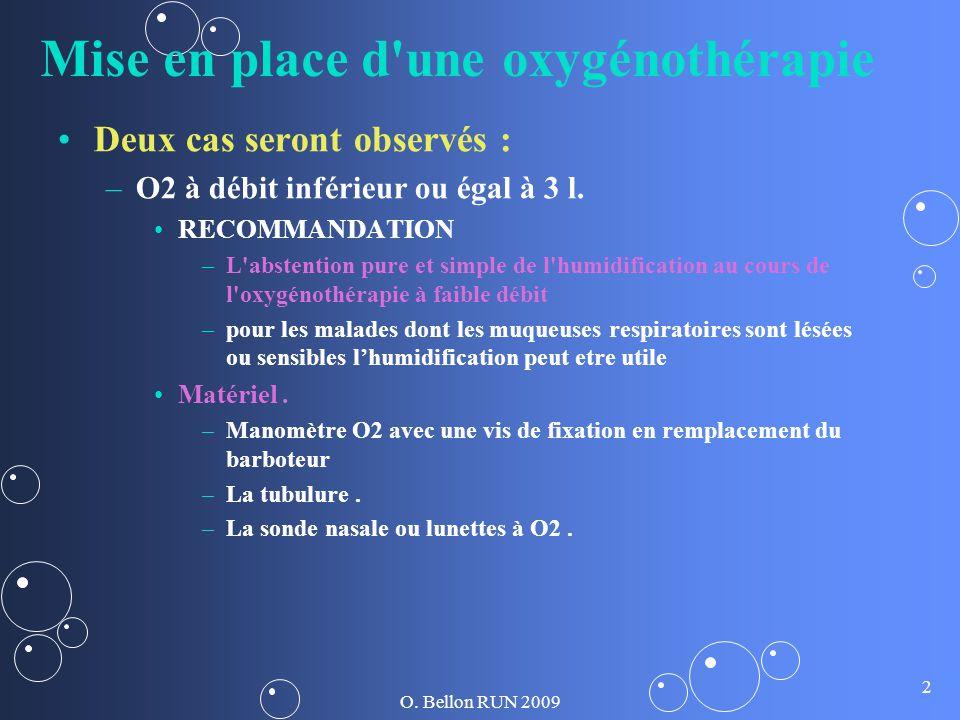O. Bellon RUN 2009 2 Mise en place d'une oxygénothérapie Deux cas seront observés : – –O2 à débit inférieur ou égal à 3 l. RECOMMANDATION – –L'abstent