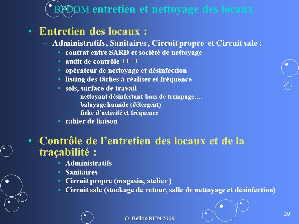 O. Bellon RUN 2009 20 BPDOM entretien et nettoyage des locaux Entretien des locaux : – –Administratifs, Sanitaires, Circuit propre et Circuit sale : c