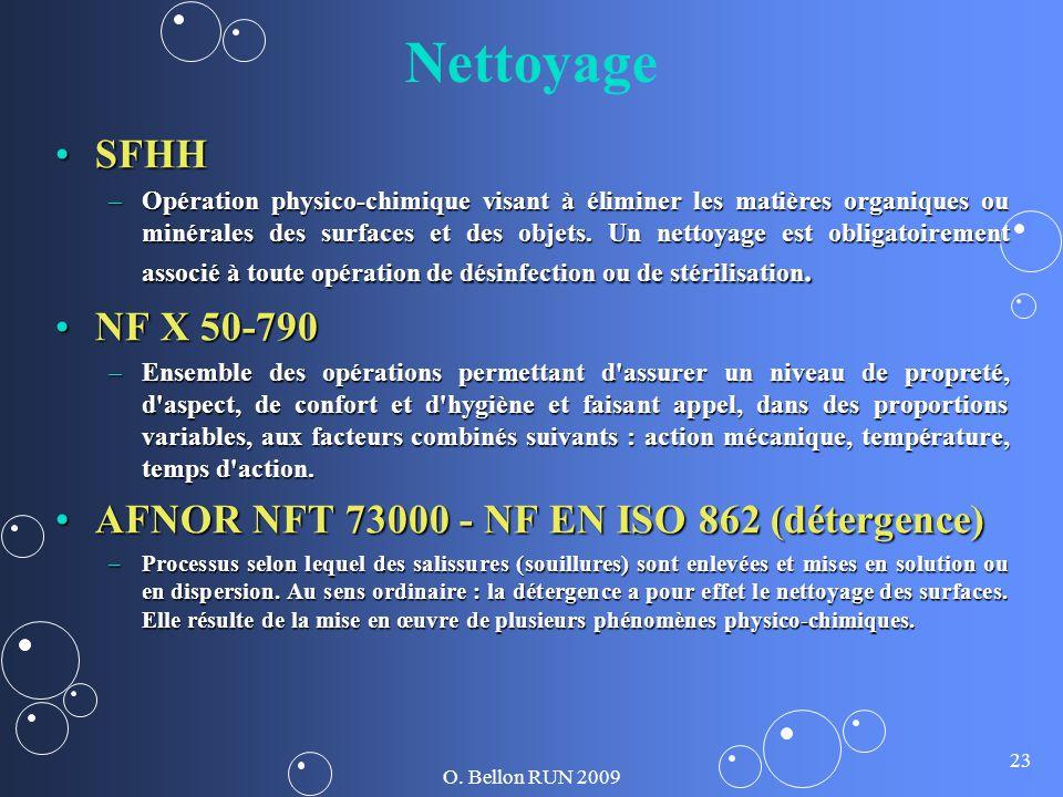 O. Bellon RUN 2009 23 Nettoyage SFHHSFHH –Opération physico-chimique visant à éliminer les matières organiques ou minérales des surfaces et des objets