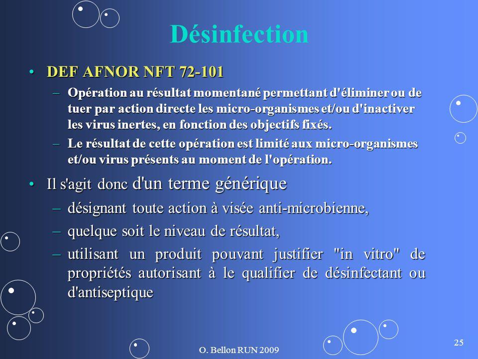 O. Bellon RUN 2009 25 Désinfection DEF AFNOR NFT 72-101DEF AFNOR NFT 72-101 –Opération au résultat momentané permettant d'éliminer ou de tuer par acti