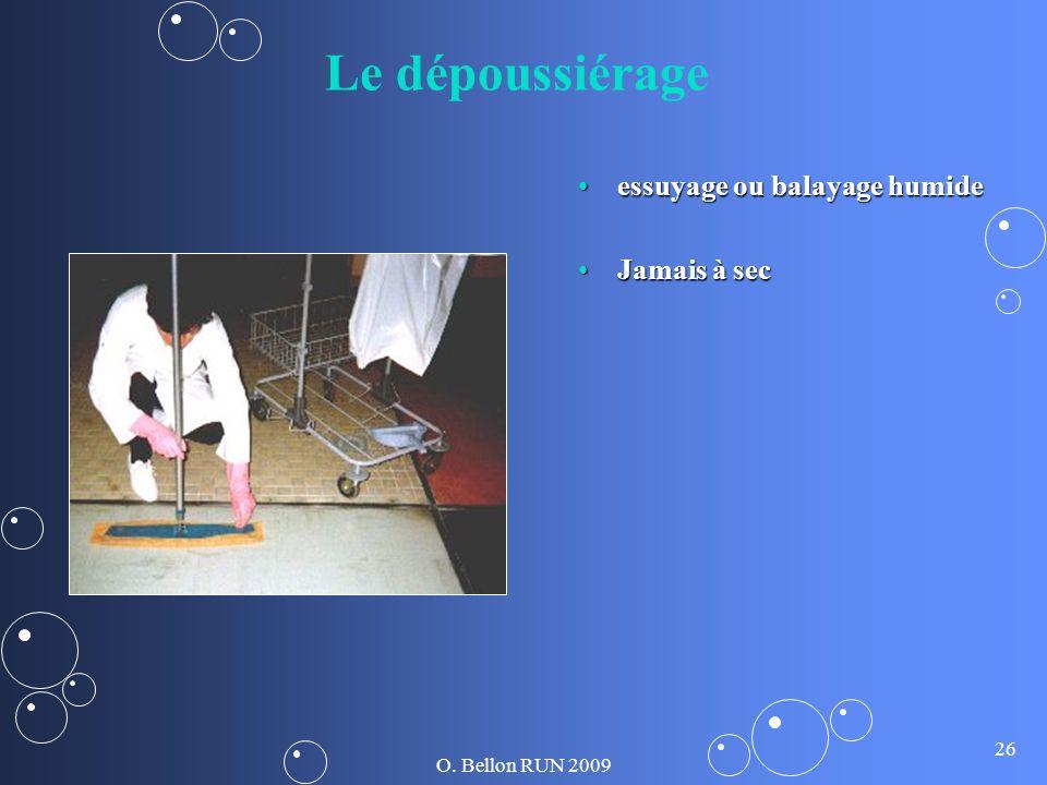 O. Bellon RUN 2009 26 Le dépoussiérage essuyage ou balayage humideessuyage ou balayage humide Jamais à secJamais à sec