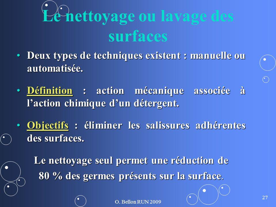 O. Bellon RUN 2009 27 Le nettoyage ou lavage des surfaces Deux types de techniques existent : manuelle ou automatisée.Deux types de techniques existen