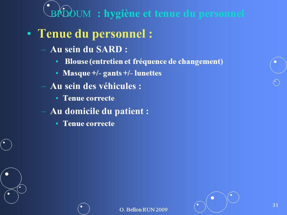 O. Bellon RUN 2009 31 BPDOUM : hygiène et tenue du personnel Tenue du personnel : – –Au sein du SARD : Blouse (entretien et fréquence de changement) M