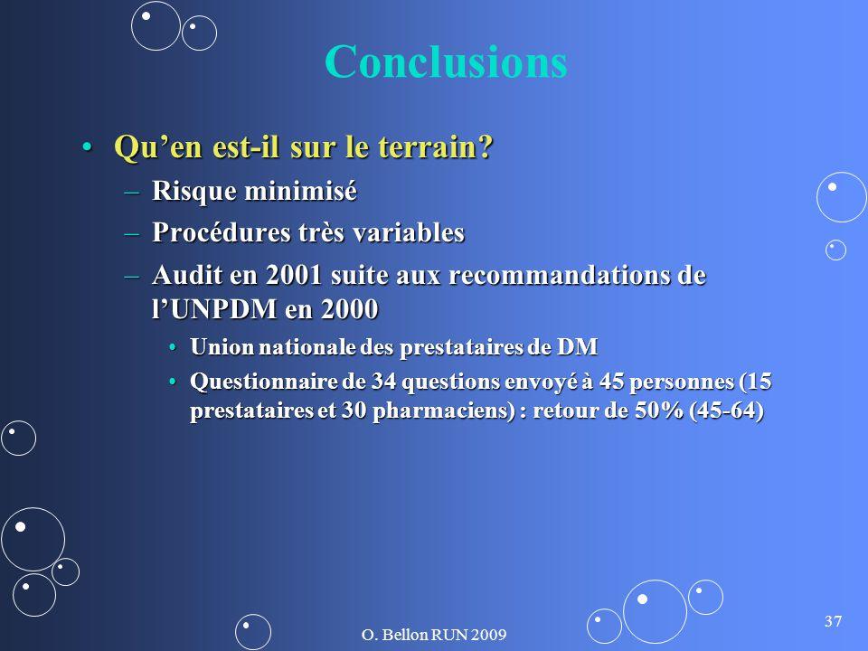 O. Bellon RUN 2009 37 Conclusions Quen est-il sur le terrain?Quen est-il sur le terrain? –Risque minimisé –Procédures très variables –Audit en 2001 su
