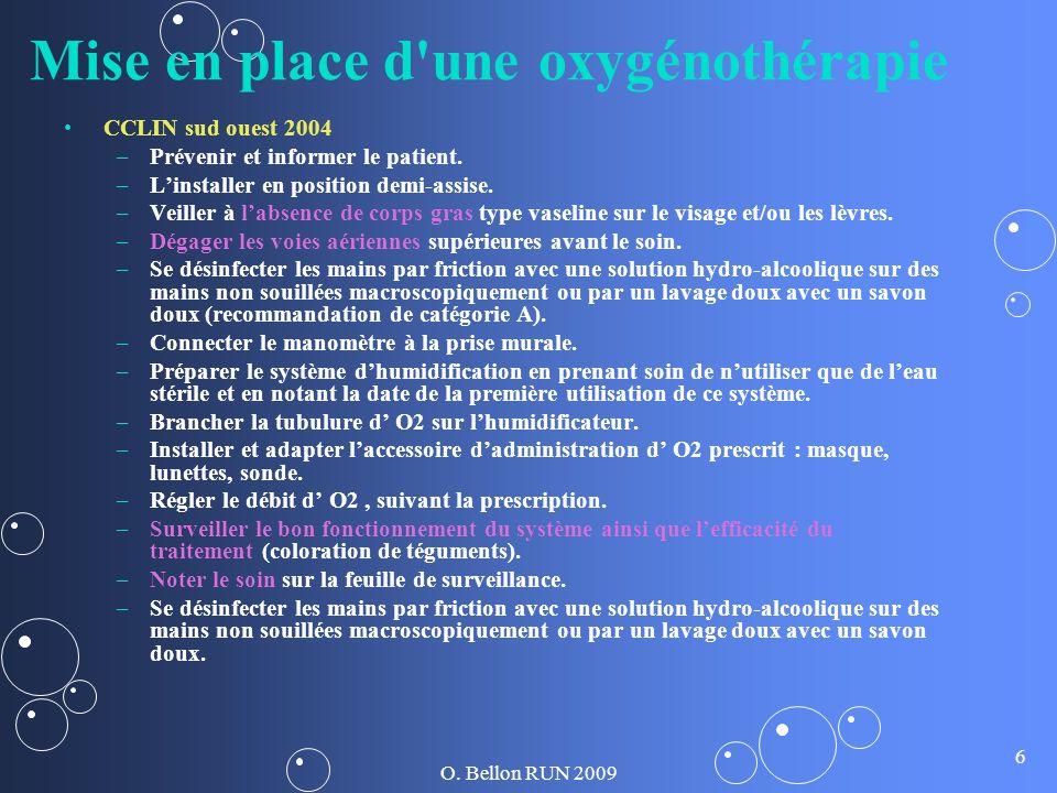 O. Bellon RUN 2009 6 Mise en place d'une oxygénothérapie CCLIN sud ouest 2004 – –Prévenir et informer le patient. – –Linstaller en position demi-assis