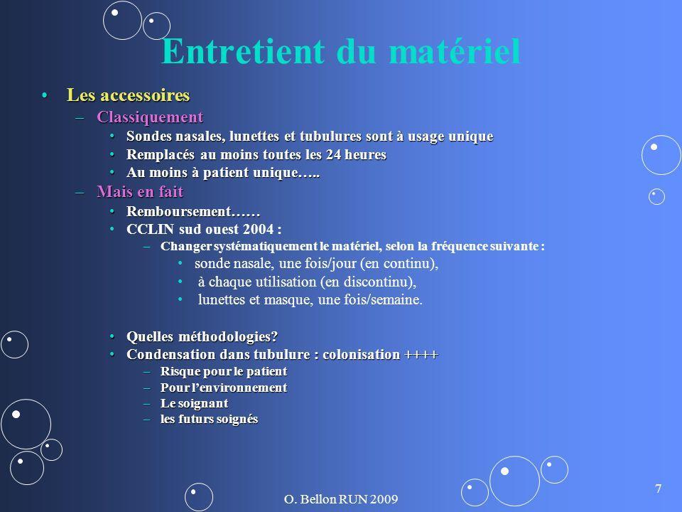 O. Bellon RUN 2009 7 Entretient du matériel Les accessoiresLes accessoires –Classiquement Sondes nasales, lunettes et tubulures sont à usage uniqueSon