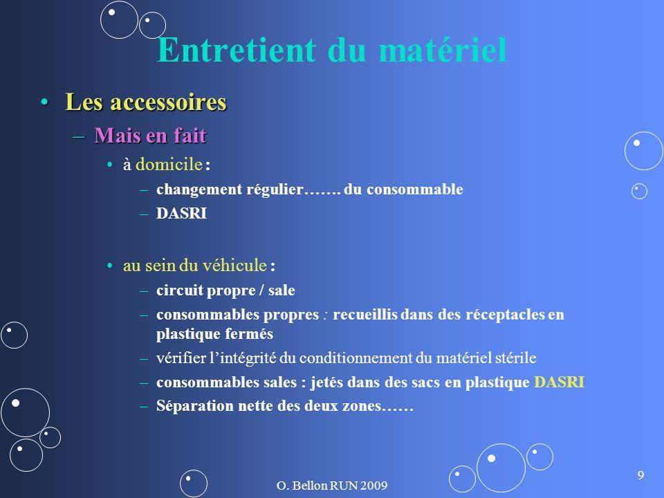 O. Bellon RUN 2009 9 Entretient du matériel Les accessoiresLes accessoires –Mais en fait à domicile : – –changement régulier……. du consommable – –DASR