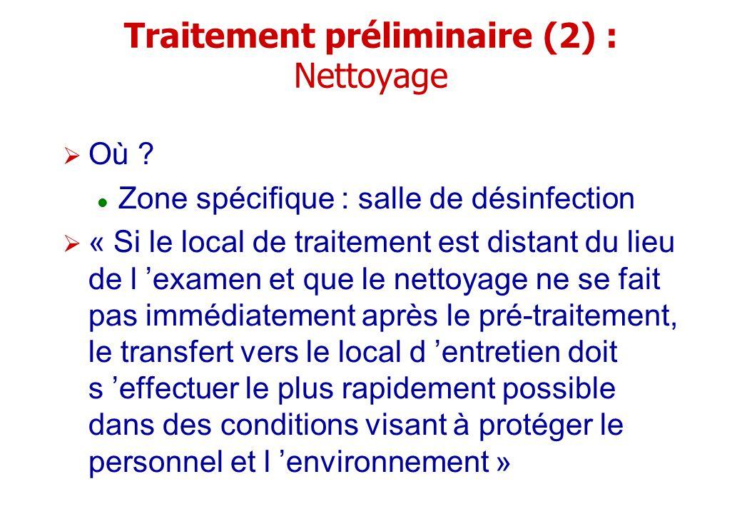Traitement préliminaire (2) : Nettoyage Où ? Zone spécifique : salle de désinfection « Si le local de traitement est distant du lieu de l examen et qu