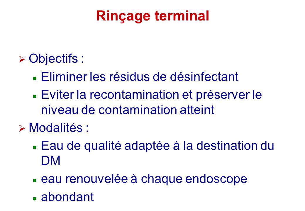 Rinçage terminal Objectifs : Eliminer les résidus de désinfectant Eviter la recontamination et préserver le niveau de contamination atteint Modalités