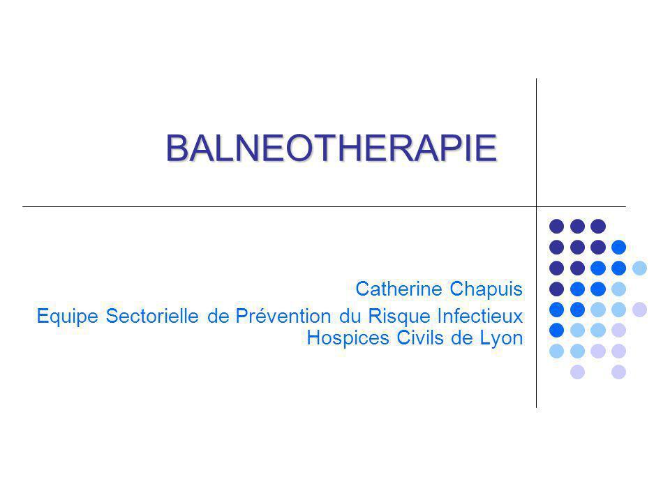 BALNEOTHERAPIE Catherine Chapuis Equipe Sectorielle de Prévention du Risque Infectieux Hospices Civils de Lyon