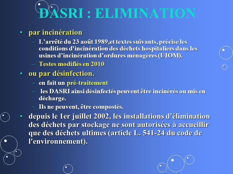 DASRI : ELIMINATION par incinérationpar incinération –Larrêté du 23 août 1989,et textes suivants, précise les conditions d incinération des déchets hospitaliers dans les usines dincinération dordures ménagères (UIOM).