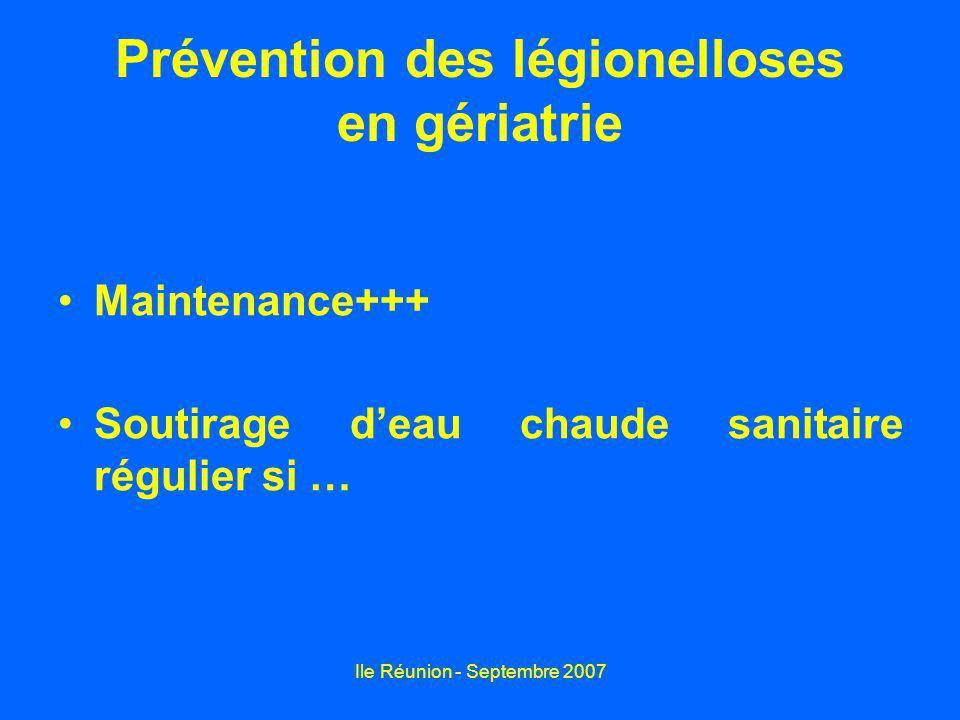 Ile Réunion - Septembre 2007 Prévention des légionelloses en gériatrie Maintenance+++ Soutirage deau chaude sanitaire régulier si …