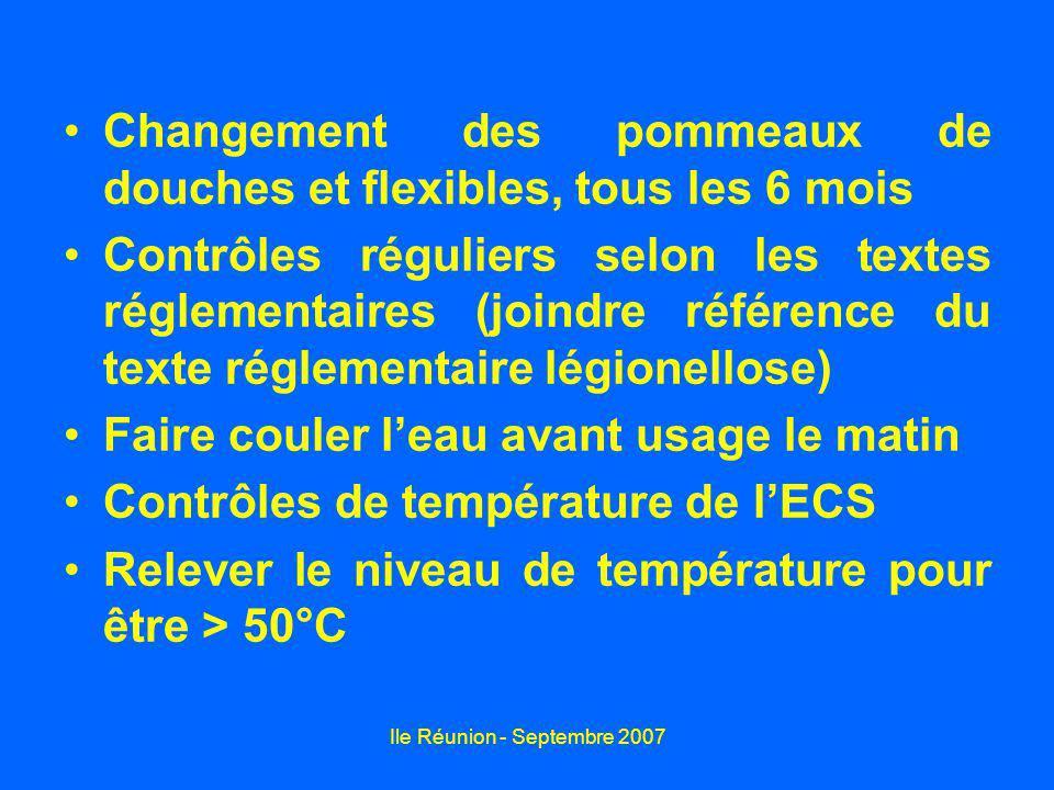Ile Réunion - Septembre 2007 Changement des pommeaux de douches et flexibles, tous les 6 mois Contrôles réguliers selon les textes réglementaires (joi