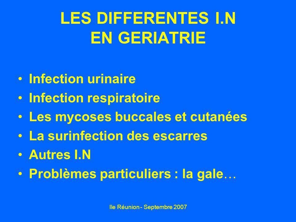 Ile Réunion - Septembre 2007 LES DIFFERENTES I.N EN GERIATRIE Infection urinaire Infection respiratoire Les mycoses buccales et cutanées La surinfecti
