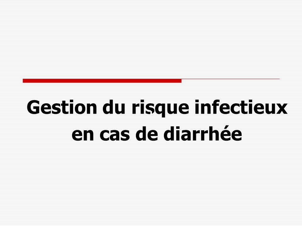 Gestion du risque infectieux en cas de diarrhée