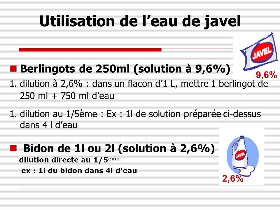 Utilisation de leau de javel Berlingots de 250ml (solution à 9,6%) 1.dilution à 2,6% : dans un flacon d1 L, mettre 1 berlingot de 250 ml + 750 ml deau