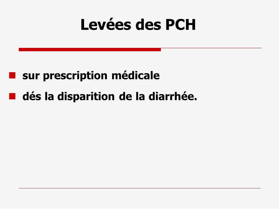 Levées des PCH sur prescription médicale dés la disparition de la diarrhée.